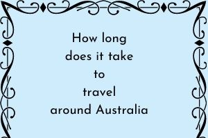 How long to travel around Australia