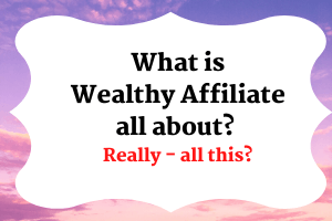 What is Wealthy Affiliate all about?